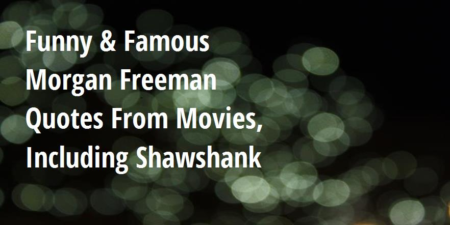 Funny & Famous Morgan Freeman Quotes from Movies, including ...