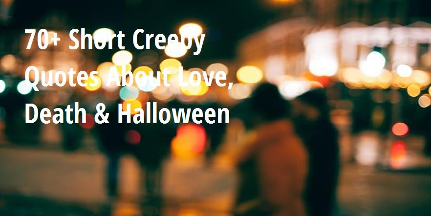 70 Short Creepy Quotes About Love Death Halloween Big Hive Mind