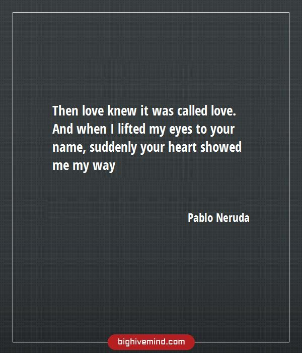 70 Famous Pablo Neruda Quotes On Love And Life Big Hive Mind
