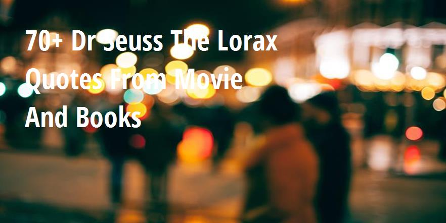 70 Dr Seuss The Lorax Quotes From Movie And Books Big Hive Mind