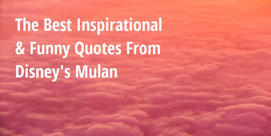 the best inspirational funny quotes from disney s mulan big