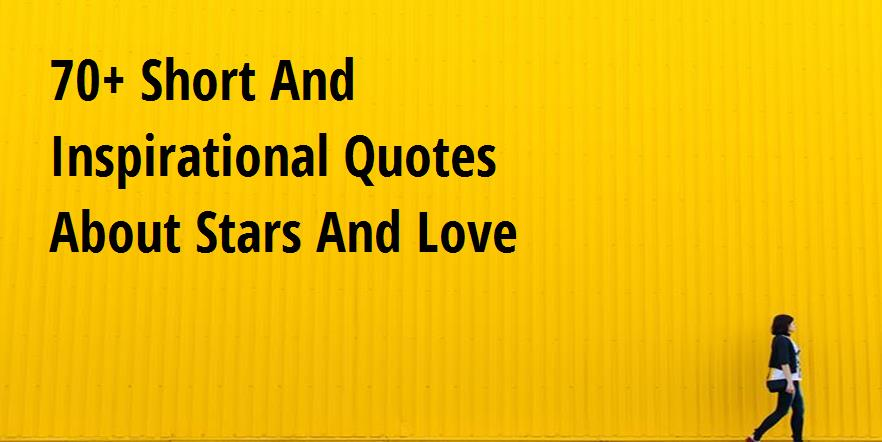 70+ Short And Inspirational Quotes About Stars And Love ...