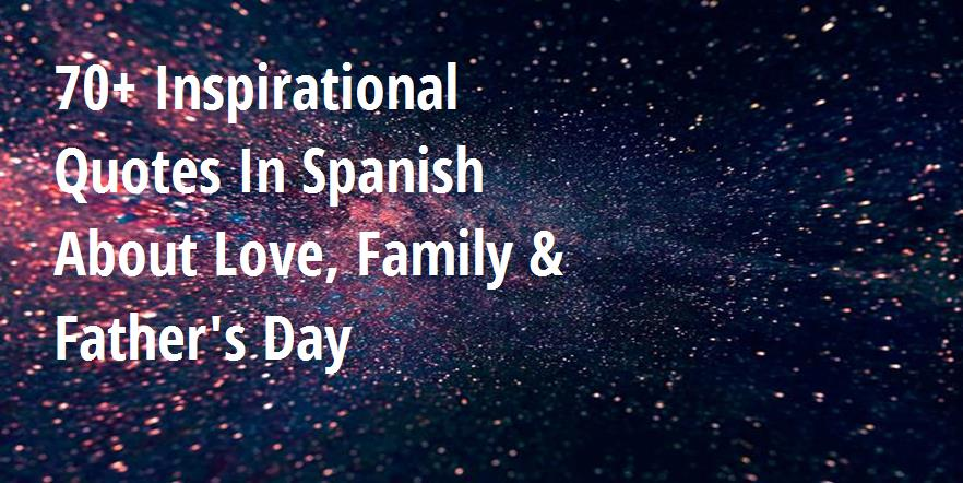 The Best Inspirational Quotes In Spanish About Love Family Father S Day Big Hive Mind