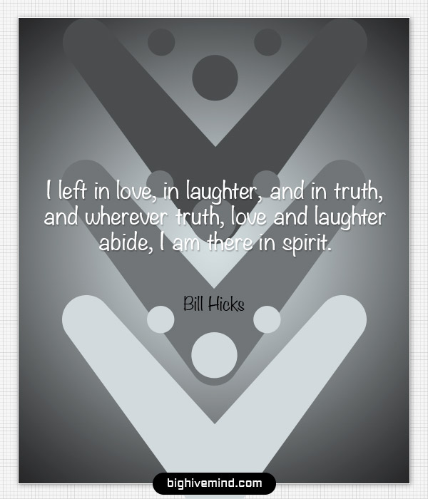 bill-hicks-quotes-i-left-in-love