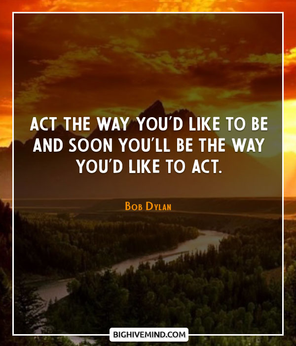 bob-dylan-quotes-act-the-way-youd